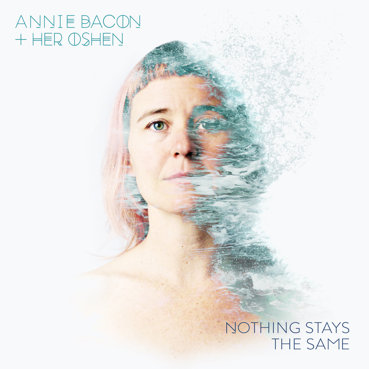 Nothing stays the same | annie bacon & her OSHEN