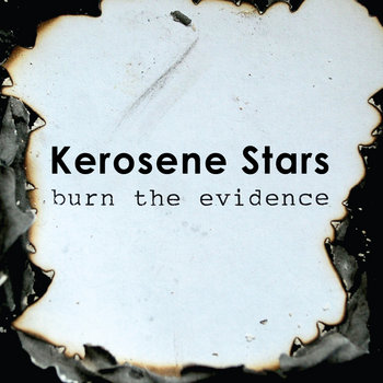 Burn the Evidence by Kerosene Stars