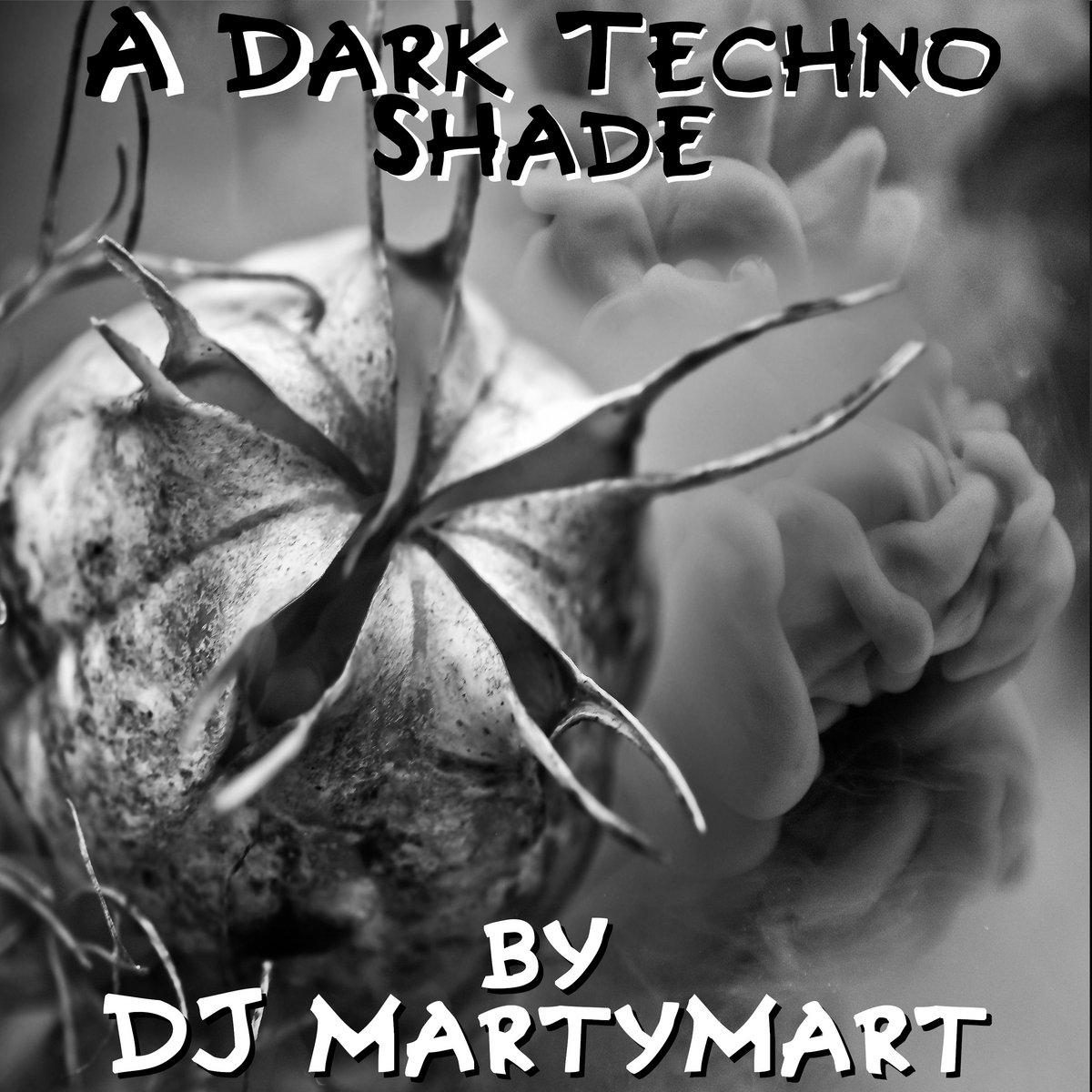 A Dark Techno Shade | DJ MartyMart