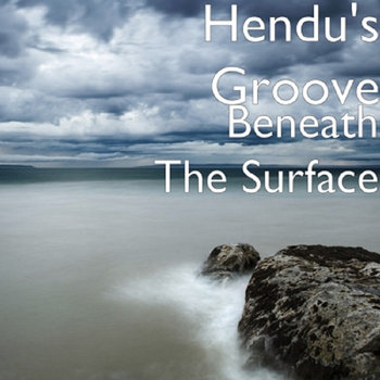 Beneath The Surface by Hendu's Groove