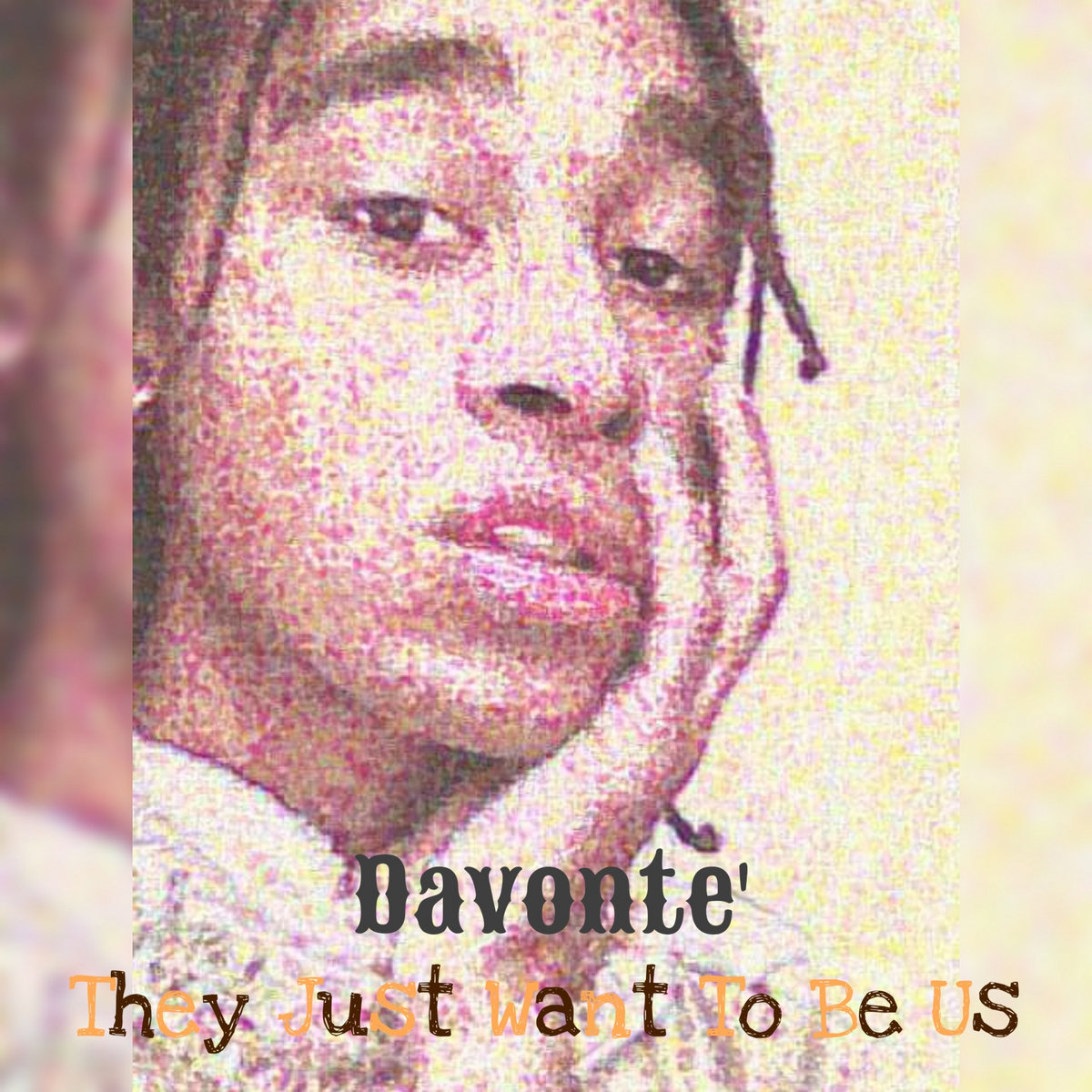 They Just Want To Be Us by Davonte'