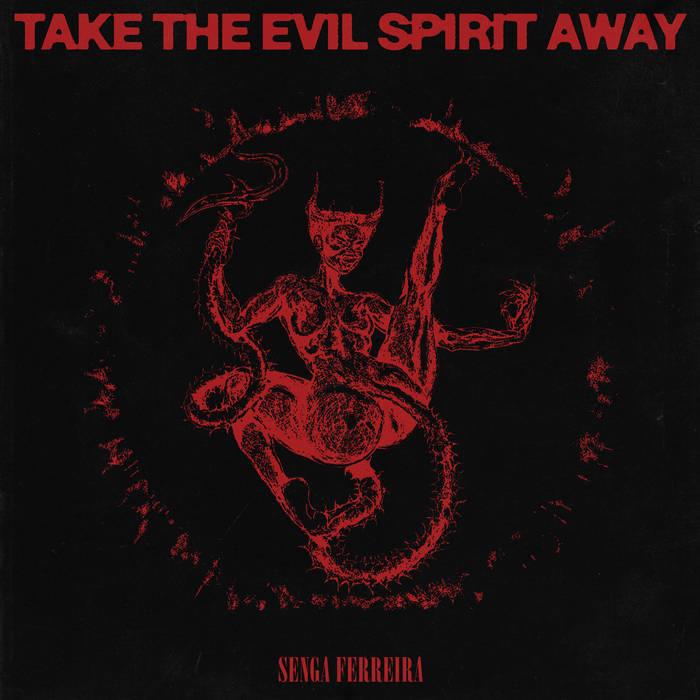 Take The Evil Spirit Away