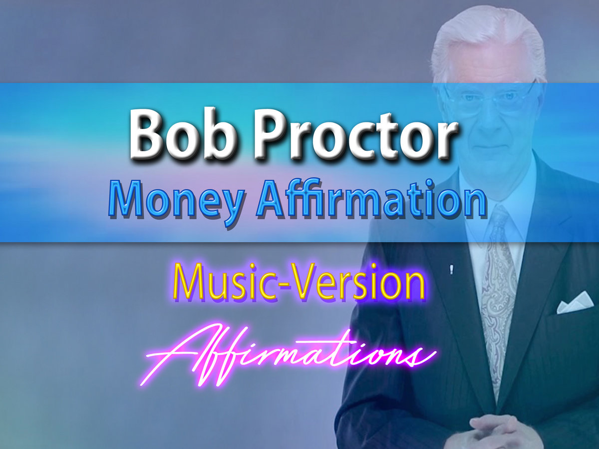 Bob Proctor's Money Affirmation - with Uplifting Music