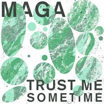 Maga - Trust Me Sometime cover art
