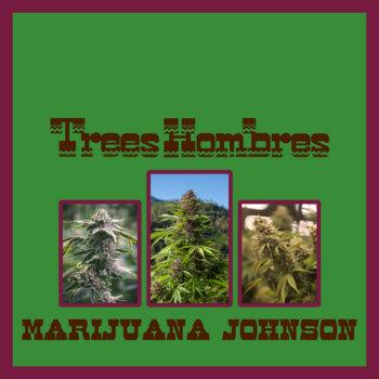 Trees Hombres by Marijuana Johnson