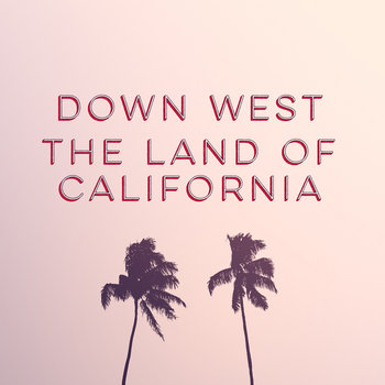 The Land Of California by Down West