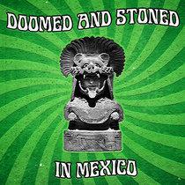 Doomed & Stoned in Mexico: Una Retrospectiva by Doomed & Stoned